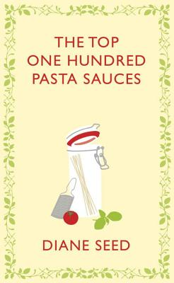 The Top One Hundred Pasta Sauces By Seed, Diane