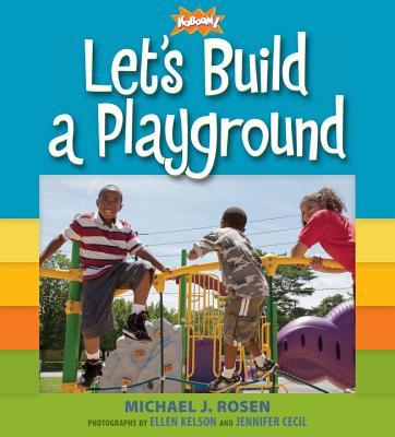 Let's Build a Playground By Rosen, Michael J./ Kaboom!/ Kelson, Ellen (ILT)/ Cecil, Jennifer (ILT)