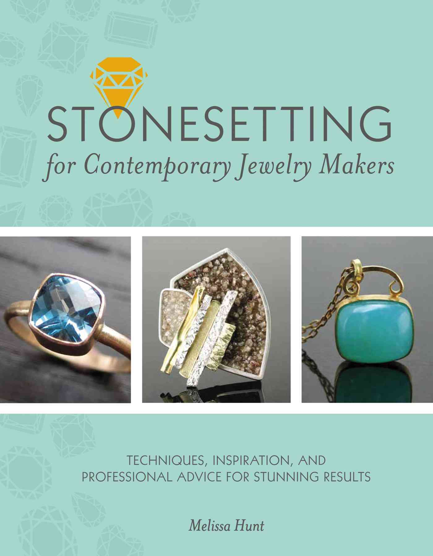 Stonesetting for Contemporary Jewelry Makers By Hunt, Melissa