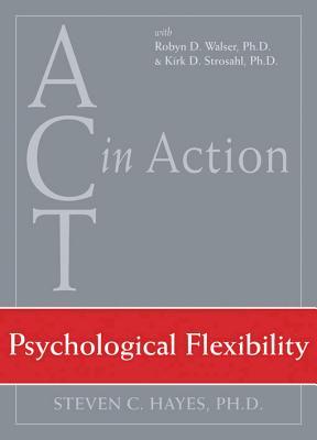 Psychological Flexibility By Hayes, Steven C./ Walser, Robyn D., Ph.D./ Strosahl, Kirk D.